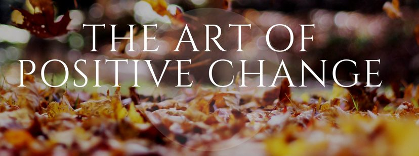 The Art Of Positive Change